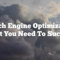 Search Engine Optimization: What You Need To Succeed