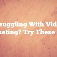 Struggling With Video Marketing? Try These Tips!