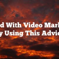 Suceed With Video Marketing By Using This Advice