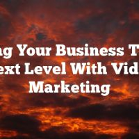 Taking Your Business To The Next Level With Video Marketing