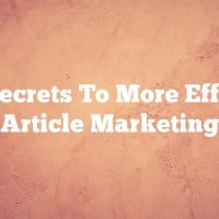 The Secrets To More Effective Article Marketing