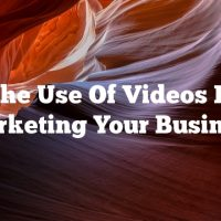 The Use Of Videos In Marketing Your Business
