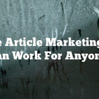 These Article Marketing Tips Can Work For Anyone!