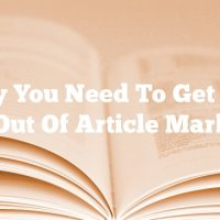 Why You Need To Get The Most Out Of Article Marketing