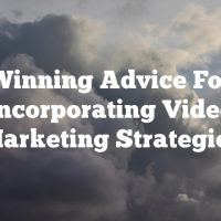 Winning Advice For Incorporating Video Marketing Strategies