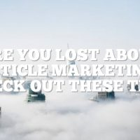 Are You Lost About Article Marketing? Check Out These Tips!