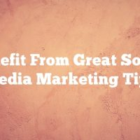 Benefit From Great Social Media Marketing Tips