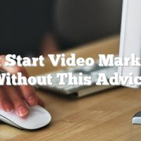Don't Start Video Marketing Without This Advice