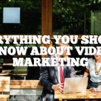 Everything You Should Know About Video Marketing