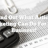Find Out What Article Marketing Can Do For Your Business!