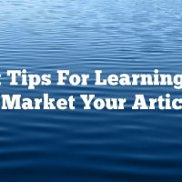 Great Tips For Learning How To Market Your Articles