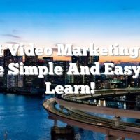 Great Video Marketing That Are Simple And Easy To Learn!