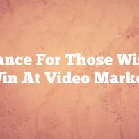 Guidance For Those Wishing To Win At Video Marketing