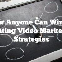 How Anyone Can Win At Creating Video Marketing Strategies