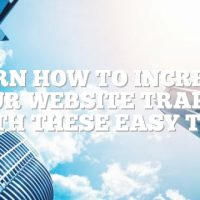 Learn How To Increase Your Website Traffic With These Easy Tips
