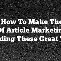 Learn How To Make The Most Out Of Article Marketing By Reading These Great Tips