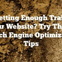 Not Getting Enough Traffic To Your Website? Try These Search Engine Optimization Tips
