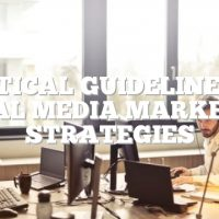 Practical Guidelines For Social Media Marketing Strategies