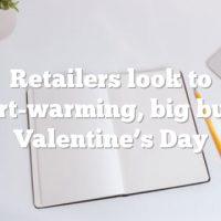 Retailers look to heart-warming, big bucks Valentine's Day