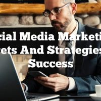Social Media Marketing: Secrets And Strategies For Success