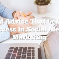 Sound Advice That Leads To Success In Social Media Marketing