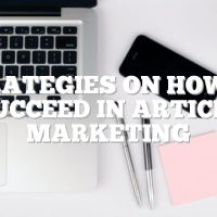 Strategies On How To Succeed In Article Marketing