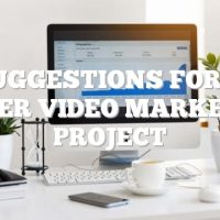 Suggestions For A Better Video Marketing Project