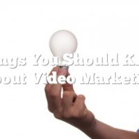 Things You Should Know About Video Marketing