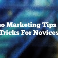 Video Marketing Tips And Tricks For Novices