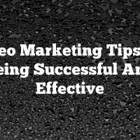 Video Marketing Tips For Being Successful And Effective