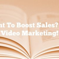 Want To Boost Sales?  Try Video Marketing!