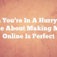 When You're In A Hurry, This Article About Making Money Online Is Perfect