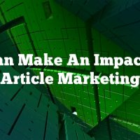 You Can Make An Impact With Article Marketing