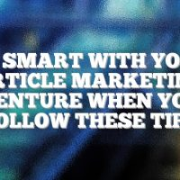 Be Smart With Your Article Marketing Venture When You Follow These Tips
