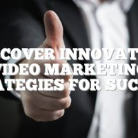 Discover Innovative Video Marketing Strategies For Success