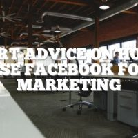 Expert Advice On How To Use Facebook For Marketing