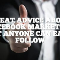 Great Advice About Facebook Marketing That Anyone Can Easily Follow