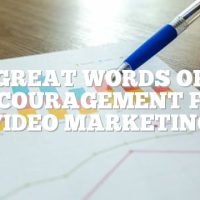 Great Words Of Encouragement For Video Marketing