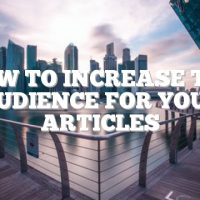 How To Increase The Audience For Your Articles