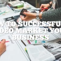 How To Successfully Video Market Your Business
