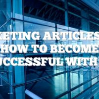 Marketing Articles, And How To Become Successful With It