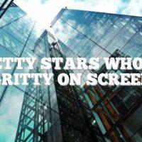 Pretty stars who go gritty on screen