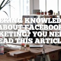 Seeking Knowledge About Facebook Marketing? You Need To Read This Article!