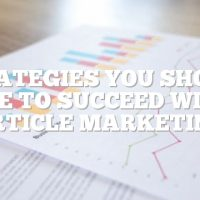 Strategies You Should Use To Succeed With Article Marketing
