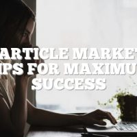 Top Article Marketing Tips For Maximum Success