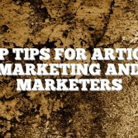 Top Tips For Article Marketing And Marketers