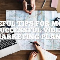 Useful Tips For More Successful Video Marketing Plans