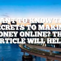 Want To Know The Secrets To Making Money Online? This Article Will Help!