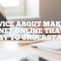 Advice About Making Money Online That Is Easy To Understand