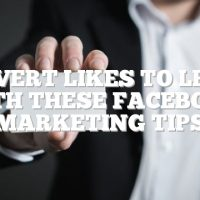 Convert Likes To Leads With These Facebook Marketing Tips
